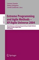 Extreme Programming and Agile Methods - XP/Agile Universe 2004 : 4th Conference on Extreme Programming and Agile Methods, Calgary, Canada, August 15-18 :  4th Conference on Extreme Programming and Agile Methods, Calgary, Canada, August 15-18