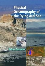 Physical Oceanography of the Dying Aral Sea : Information in Markets - Peter O. Zavialov