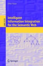 Intelligent Information Integration for the Semantic Web : Lecture Notes in Computer Science / Lecture Notes in Artific - Ubbo Visser
