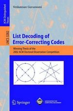 List Decoding of Error-Correcting Codes : Winning Thesis of the 2002 ACM Doctoral Dissertation Competition :  Winning Thesis of the 2002 ACM Doctoral Dissertation Competition - Venkatesan Guruswami