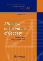 A Window on the Future of Geodesy : Proceedings of the International Association of Geodesy. IAG General Assembly, Sapporo, Japan June 30 - July 11, 2003