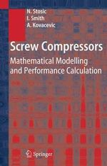 Screw Compressors : Mathematical Modelling and Performance Calculation - Nikola Stosic