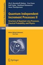 Quantam Independent Increment Processes II : Structure of Quantun Levy Pocesses, Classical Probability, and Physics :  Structure of Quantun Levy Pocesses, Classical Probability, and Physics - Ole Eiler Barndorff-Nielsen