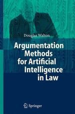 Argumentation Methods for Artificial Intelligence in Law : Arguments That Appeal to Fear and Threats - Douglas N. Walton