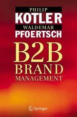 B2B Brand Management : The Success Dimensions of Business Brands - Philip Kotler