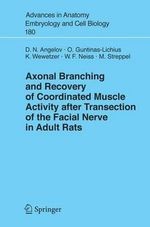 Axonal Branching and Recovery of Coordinated Muscle Activity After Transsection of the Facial Nerve in Adult Rats : Advances in Anatomy, Embryology and Cell Biology (Paperback) - Doychin N. Angelov