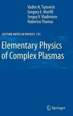 Elementary Physics of Complex Plasmas : Lecture Notes in Physics - V. N. Tsytovich