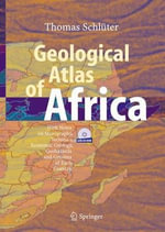 Geological Atlas of Africa : With Notes on Stratigraphy, Tectonics, Economic Geology, Geohazards and Geosites of Each Country :  With Notes on Stratigraphy, Tectonics, Economic Geology, Geohazards and Geosites of Each Country - Thomas Schluter