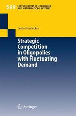 Strategic Competition in Oligopolies with Fluctuating Demand : Lecture Notes in Economic and Mathematical Systems - Leslie Neubecker
