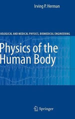 Physics of the Human Body : A Physical View of Physiology - Irving P. Herman