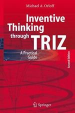 Inventive Thinking through TRIZ : A Practical Guide :  A Practical Guide - Michael A. Orloff