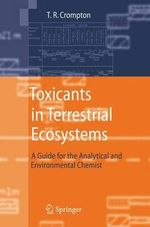 Toxicants in Terrestrial Ecosystems : A Guide for the Analytical and Environmental Chemist - T. R. Crompton