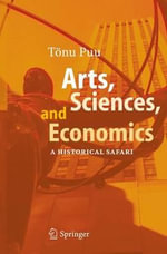 Arts, Sciences, and Economics : A Historical Safari - Tonu Puu