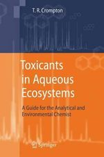Toxicants in Aqueous Ecosystems : A Guide for the Analytical and Environmental Chemist - T. R. Crompton
