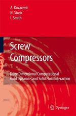 Screw Compressors : Three Dimensional Computational Fluid Dynamics and Solid Fluid Interaction - Ahmed Kovacevic