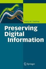 Preserving Digital Information - Henry M. Gladney