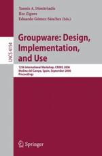 Groupware, Design, Implementation, and Use : 12th International Workshop, CRIWG 2006, Medina Del Campo, Spain, September 17-21, 2006, Proceedings