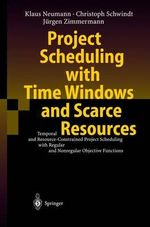 Project Scheduling with Time Windows and Scarce Resources : Temporal and Resource-constrained Project Scheduling with Regular and Nonregular Objective Functions - Klaus Neumann
