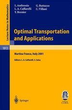 Optimal Transportation and Applications : Lectures Given at the C.I.M.E. Summer School Held in Martina Franca, Italy, September 2-8, 2001 - Luigi Ambrosio