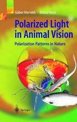 Polarized Light in Animal Vision : Polarization Patterns in Nature - Gabor Horvath