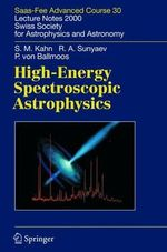 High-Energy Spectroscopic Astrophysics: Lecture Notes 2000 : SAAS FEE Advanced Course 30. Lecture Notes 2000. Swiss Society for Astrophysics and Astronomy - Steven M. Kahn