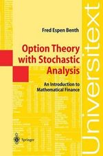 Option Theory with Stochastic Analysis : An Introduction to Mathematical Finance - Fred E. Benth