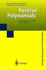 Positive Polynomials : From Hilbert's 17th Problem to Real Algebra - Alexander Prestel