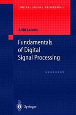 Fundamentals of Digital Signal Processing : Digital Signal Processing - A. Lacroix