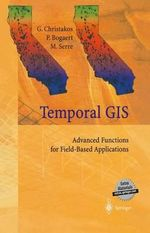 Temporal GIS : Advanced Functions for Field-Based Applications :  Advanced Functions for Field-Based Applications - George Christakos