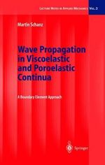 Wave Propagation in Viscoelastic and Poroelastic Continua : A Boundary Element Approach :  A Boundary Element Approach - Martin Schanz