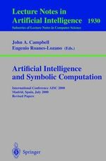 Artificial Intelligence and Symbolic Computation : International Conference AISC 2000, Madrid, Spain, July 17-19, 2000, Revised Papers :  International Conference AISC 2000, Madrid, Spain, July 17-19, 2000, Revised Papers