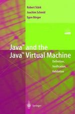 Java and the Java Virtual Machine : Definition, Verification, Validation - Robert Stark