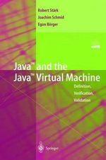 Java and the Java Virtual Machine : Definition, Verification, Validation - Robert Stark