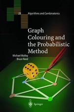 Graph Colouring and the Probabilistic Method : Lecture Notes in Mathematics - Michael Molloy