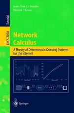 Network Calculus : A Theory of Deterministic Queuing Systems for the Internet :  A Theory of Deterministic Queuing Systems for the Internet - Jean-Yves Le Boudec