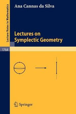 Lectures on Symplectic Geometry : Lecture Notes in Mathematics - Ana Cannas Da Silva