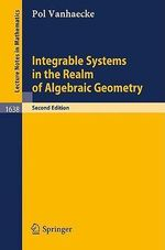 Integrable Systems in the Realm of Algebraic Geometry :  Theory, Algorithm and Applications - Pol Vanhaecke