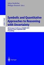 Symbolic and Quantitative Approaches to Reasoning with Uncertainty : 6th European Conference, ECSQARU 2001, Toulouse, France, September 19-21, 2001: Proceedings :  6th European Conference, ECSQARU 2001, Toulouse, France, September 19-21, 2001: Proceedings