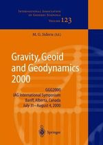 Gravity, Geoid and Geodynamics 2000 : GGG2000 Iag International Symposium, Banf, Alberta, Canada, July 31-August 4, 2000