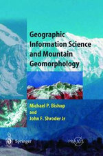 Geographic Information Science and Mountain Geomorphology - Michael Bishop