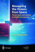Measuring the Oceans from Space : The Principles and Methods of Satellite Oceanography - Ian Stuart Robinson