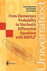From Elementary Probability to Stochastic Differential Equations with MAPLE - Sasha Cyganowski