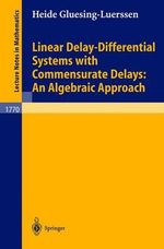 Linear Delay-Differential Systems with Commensurate Delays : An Algebraic Approach :  An Algebraic Approach - Heide Gluesing-Luerssen