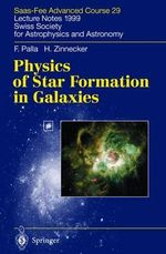 Physics of Star Formation in Galaxies : Saas-Fee Advanced Course 29. Lecture Notes 1999. Swiss Society for Astrophysics and Astronomy : Saas-Fee Advanced Course 29. Lecture Notes 1999. Swiss Society for Astrophysics and Astronomy - Francesco Palla