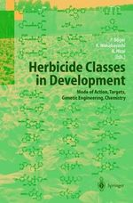 Herbicide Classes in Development : Mode of Action, Targets, Genetic Engineering, Chemistry :  Mode of Action, Targets, Genetic Engineering, Chemistry