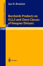 Borcherds Products on O(2, L) and Chern Classes of Heegner Divisors : Lecture Notes in Mathematics - Jan H. Bruinier