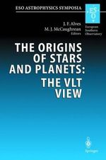 The Origins of Stars and Planets : The Vlt View : Proceedings of the Eso Workshop Held in Garching, Germany, 24-27 April 2001 : The Vlt View : Proceedings of the Eso Workshop Held in Garching, Germany, 24-27 April 2001