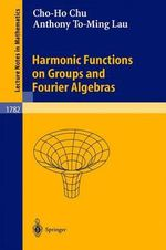 Harmonic Functions on Groups and Fourier Algebras : Lecture Notes in Mathematics - Cho-Ho Chu