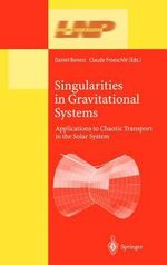 Singularities in Gravitational Systems : Applications to Chaotic Transport in the Solar System :  Applications to Chaotic Transport in the Solar System