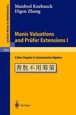 Manis Valuations and Pra1/4fer Extensions I : A New Chapter in Commutative Algebra :  A New Chapter in Commutative Algebra - Manfred Knebusch